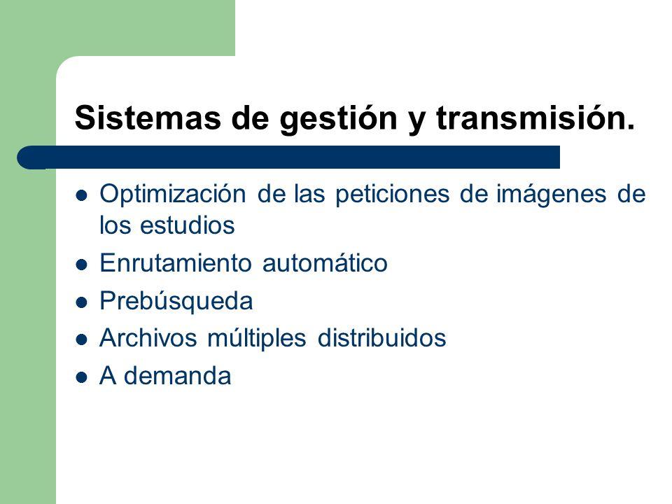 Sistemas de gestión y transmisión. Optimización de las peticiones de imágenes de los estudios Enrutamiento automático Prebúsqueda Archivos múltiples d