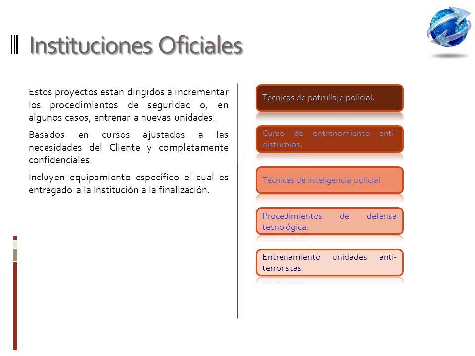 Instituciones Oficiales Estos proyectos estan dirigidos a incrementar los procedimientos de seguridad o, en algunos casos, entrenar a nuevas unidades.