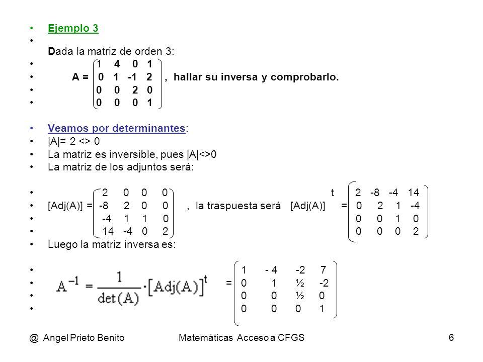 @ Angel Prieto BenitoMatemáticas Acceso a CFGS6 Ejemplo 3 Dada la matriz de orden 3: 1 4 0 1 A = 0 1 -1 2, hallar su inversa y comprobarlo. 0 0 2 0 0