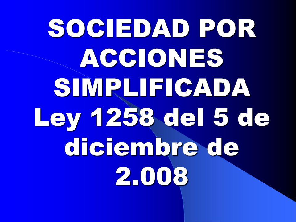 SOCIEDAD POR ACCIONES SIMPLIFICADA Ley 1258 del 5 de diciembre de 2.008