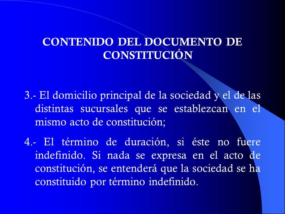CONTENIDO DEL DOCUMENTO DE CONSTITUCIÓN 3.- El domicilio principal de la sociedad y el de las distintas sucursales que se establezcan en el mismo acto