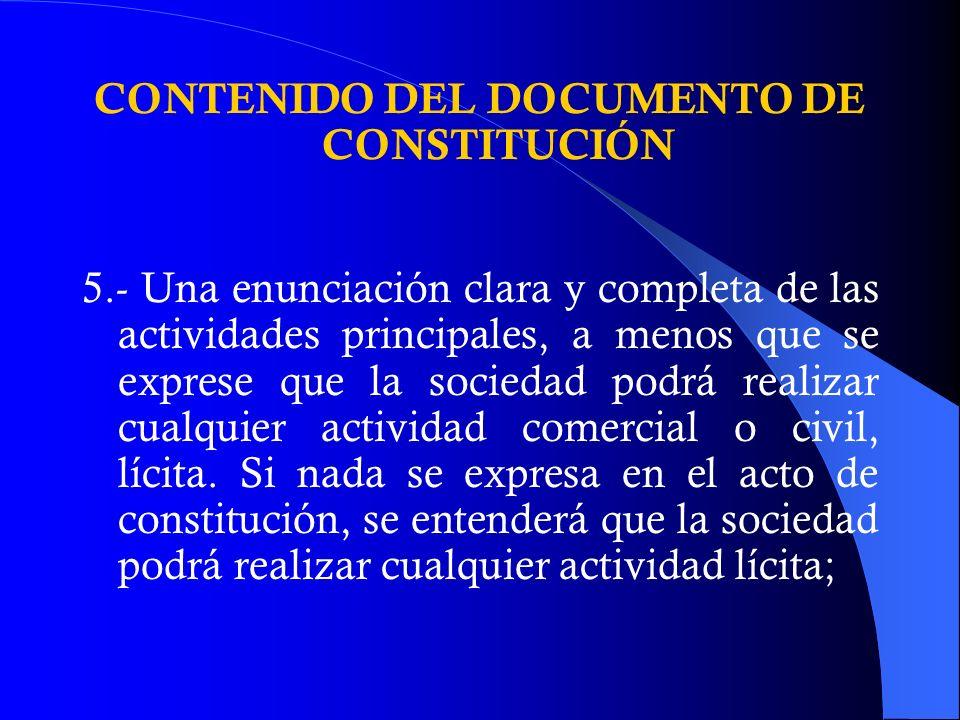 CONTENIDO DEL DOCUMENTO DE CONSTITUCIÓN 5.- Una enunciación clara y completa de las actividades principales, a menos que se exprese que la sociedad po