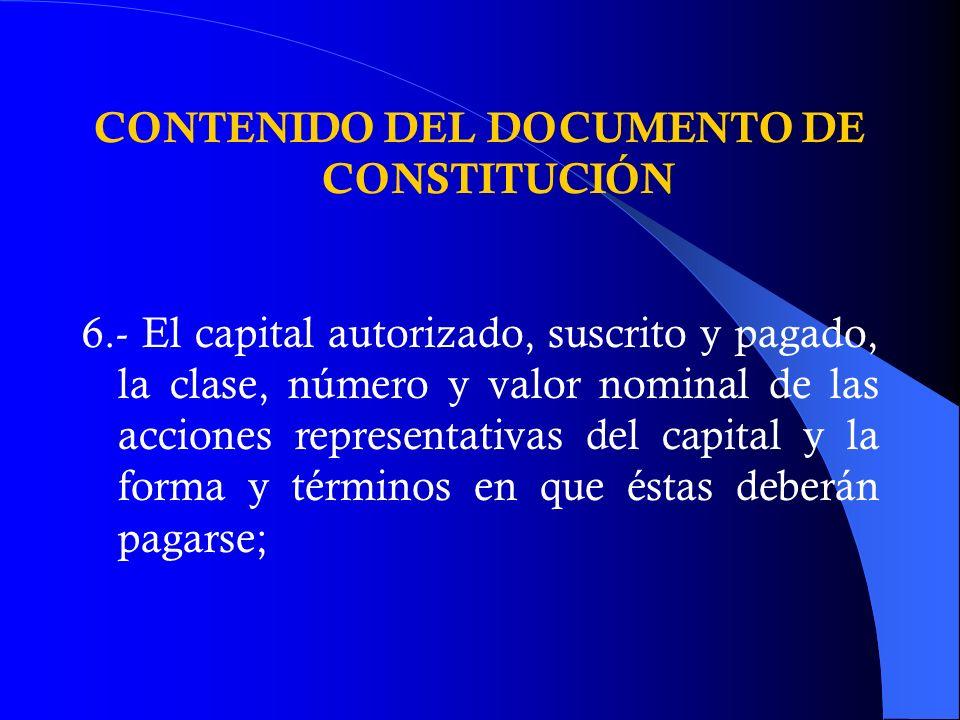 CONTENIDO DEL DOCUMENTO DE CONSTITUCIÓN 6.- El capital autorizado, suscrito y pagado, la clase, número y valor nominal de las acciones representativas