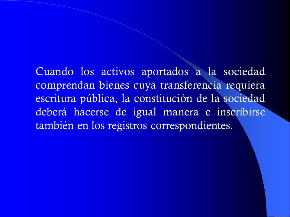 Cuando los activos aportados a la sociedad comprendan bienes cuya transferencia requiera escritura pública, la constitución de la sociedad deberá hace