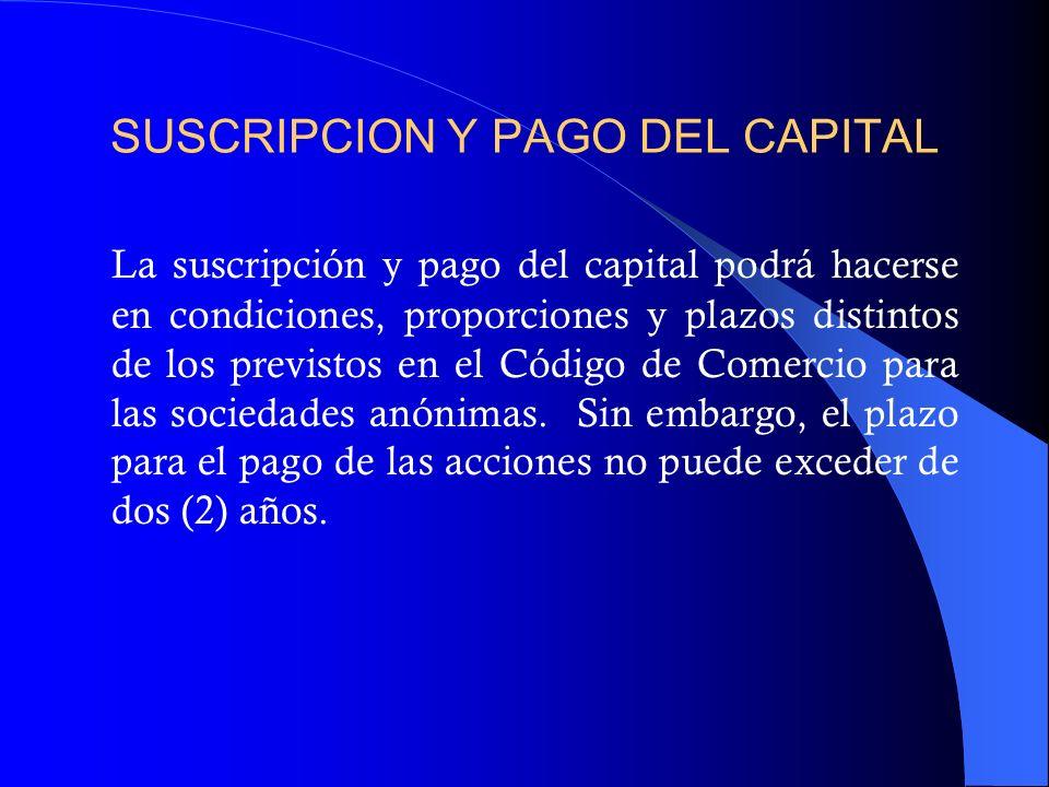 SUSCRIPCION Y PAGO DEL CAPITAL La suscripción y pago del capital podrá hacerse en condiciones, proporciones y plazos distintos de los previstos en el