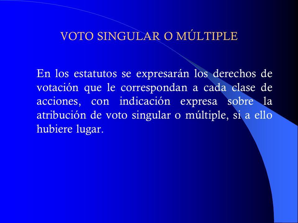 VOTO SINGULAR O MÚLTIPLE En los estatutos se expresarán los derechos de votación que le correspondan a cada clase de acciones, con indicación expresa