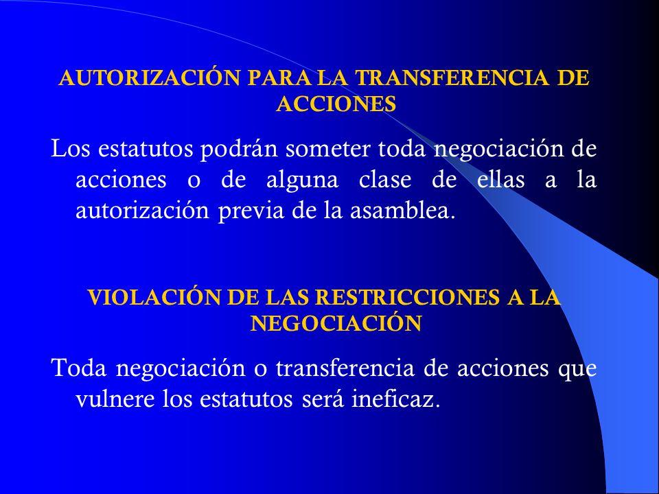 AUTORIZACIÓN PARA LA TRANSFERENCIA DE ACCIONES Los estatutos podrán someter toda negociación de acciones o de alguna clase de ellas a la autorización