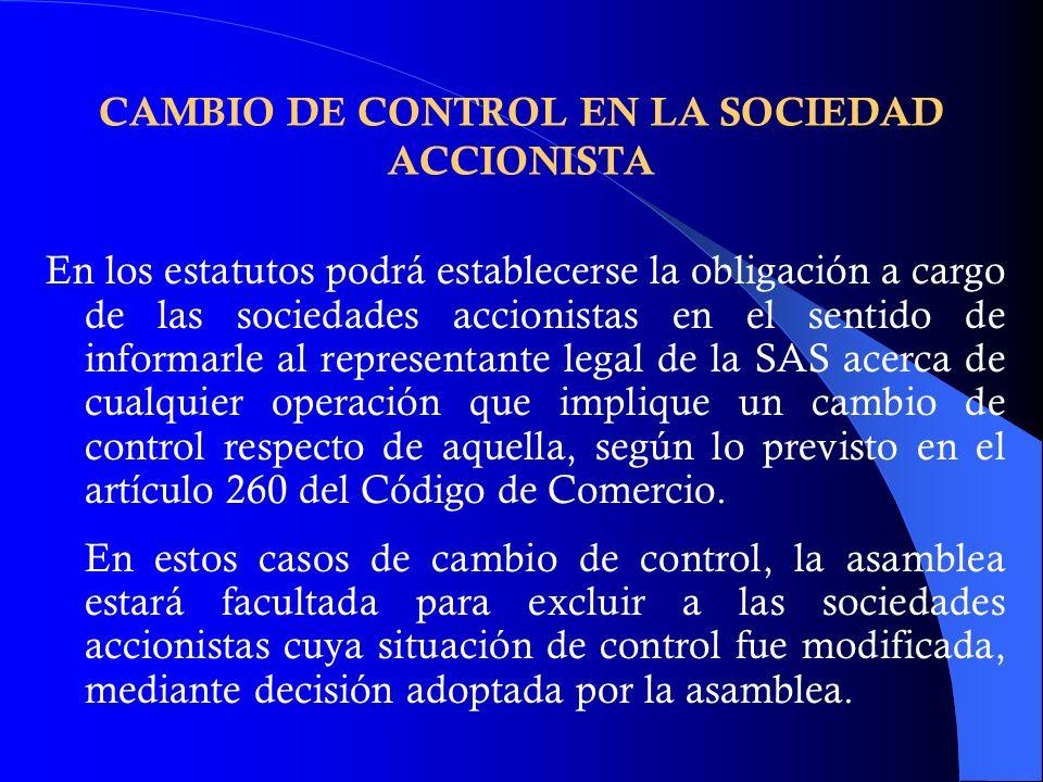 CAMBIO DE CONTROL EN LA SOCIEDAD ACCIONISTA En los estatutos podrá establecerse la obligación a cargo de las sociedades accionistas en el sentido de i