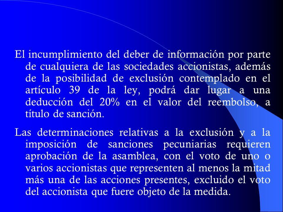 El incumplimiento del deber de información por parte de cualquiera de las sociedades accionistas, además de la posibilidad de exclusión contemplado en