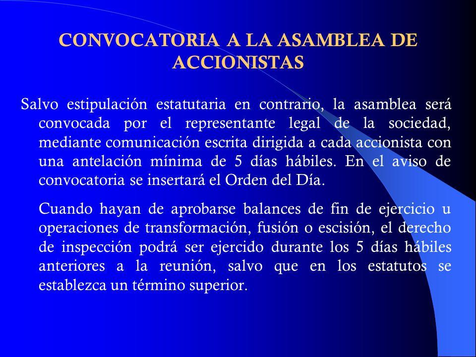 CONVOCATORIA A LA ASAMBLEA DE ACCIONISTAS Salvo estipulación estatutaria en contrario, la asamblea será convocada por el representante legal de la soc
