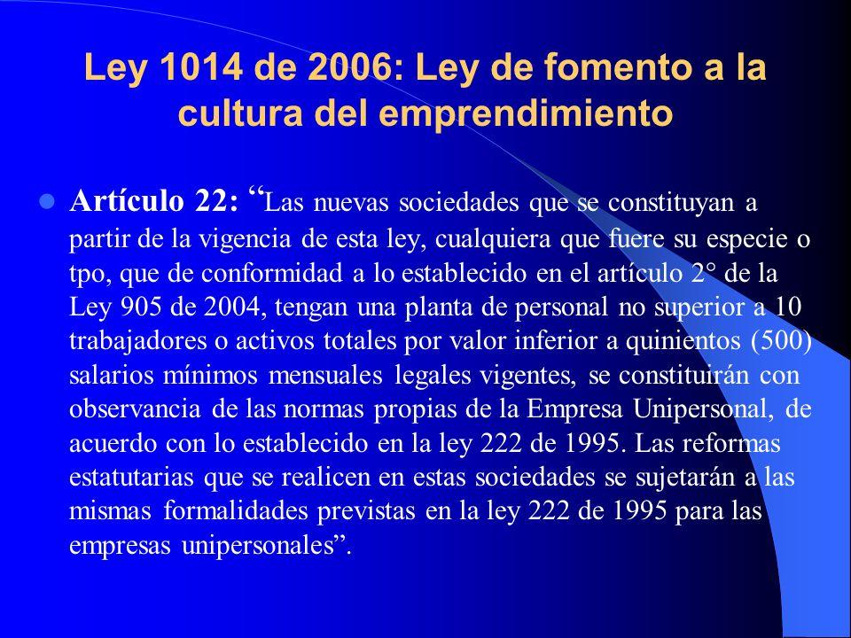 Ley 1014 de 2006: Ley de fomento a la cultura del emprendimiento Artículo 22: Las nuevas sociedades que se constituyan a partir de la vigencia de esta