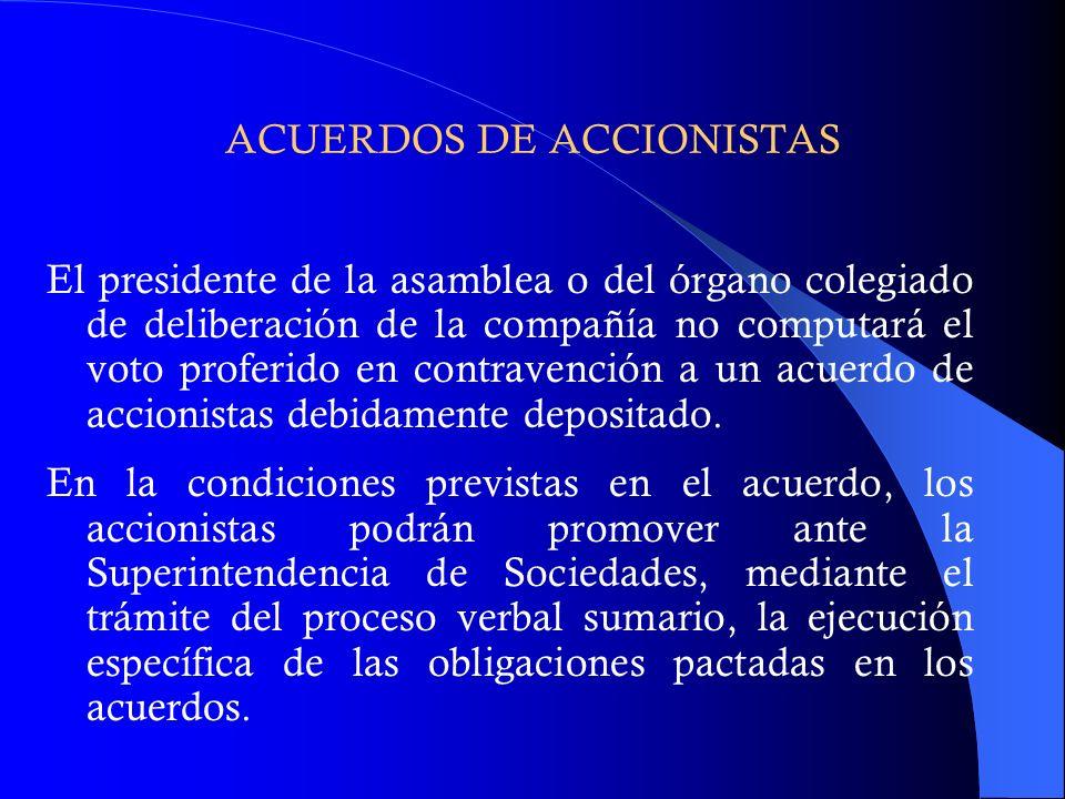 ACUERDOS DE ACCIONISTAS El presidente de la asamblea o del órgano colegiado de deliberación de la compañía no computará el voto proferido en contraven