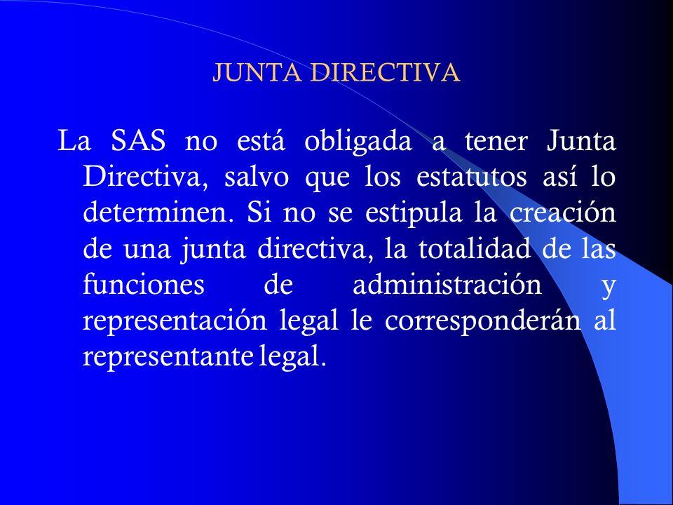 JUNTA DIRECTIVA La SAS no está obligada a tener Junta Directiva, salvo que los estatutos así lo determinen. Si no se estipula la creación de una junta