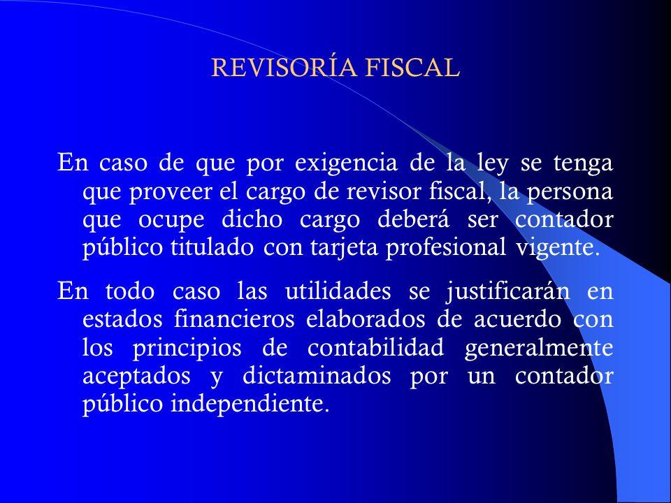 REVISORÍA FISCAL En caso de que por exigencia de la ley se tenga que proveer el cargo de revisor fiscal, la persona que ocupe dicho cargo deberá ser c