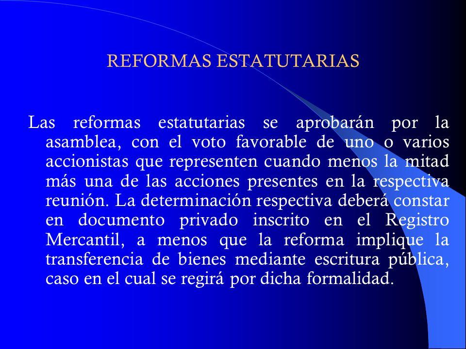 REFORMAS ESTATUTARIAS Las reformas estatutarias se aprobarán por la asamblea, con el voto favorable de uno o varios accionistas que representen cuando