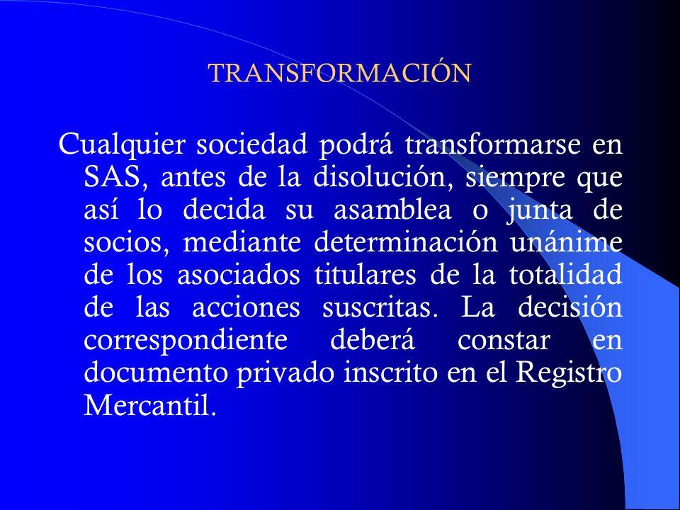 TRANSFORMACIÓN Cualquier sociedad podrá transformarse en SAS, antes de la disolución, siempre que así lo decida su asamblea o junta de socios, mediant