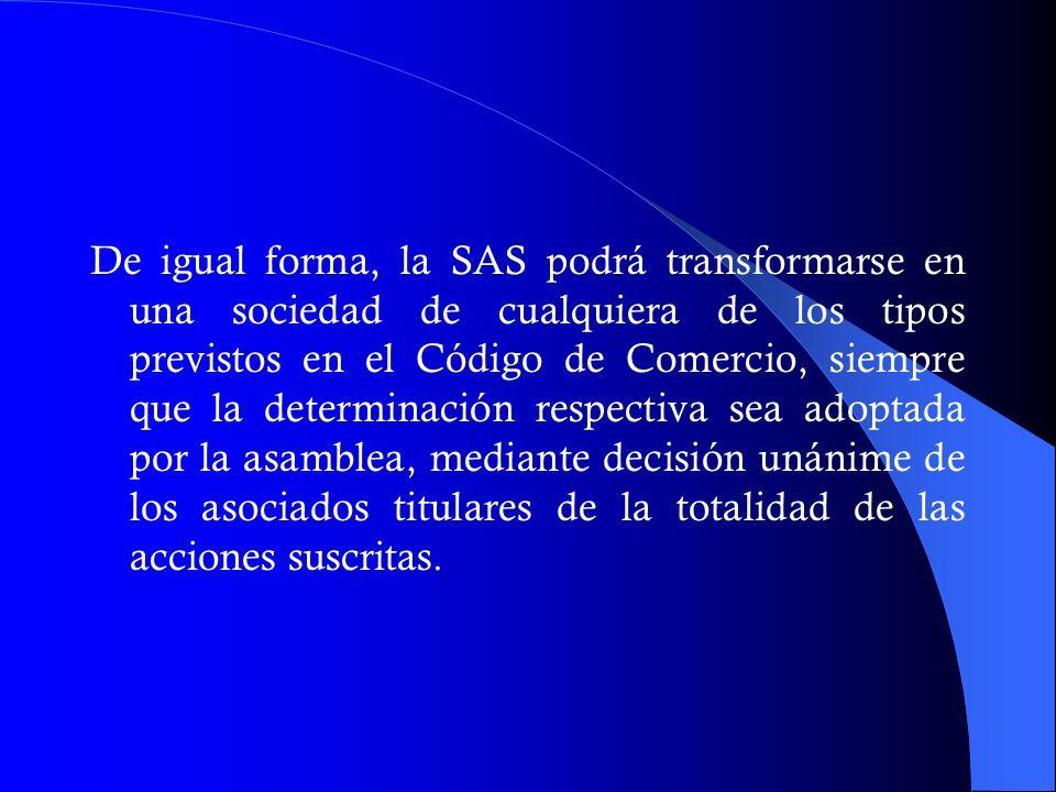 De igual forma, la SAS podrá transformarse en una sociedad de cualquiera de los tipos previstos en el Código de Comercio, siempre que la determinación