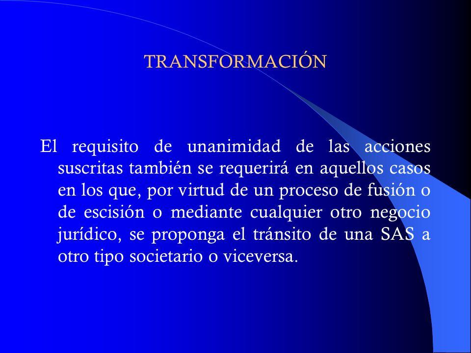 TRANSFORMACIÓN El requisito de unanimidad de las acciones suscritas también se requerirá en aquellos casos en los que, por virtud de un proceso de fus