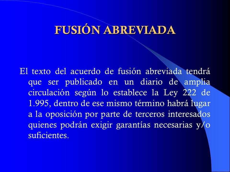 FUSIÓN ABREVIADA El texto del acuerdo de fusión abreviada tendrá que ser publicado en un diario de amplia circulación según lo establece la Ley 222 de