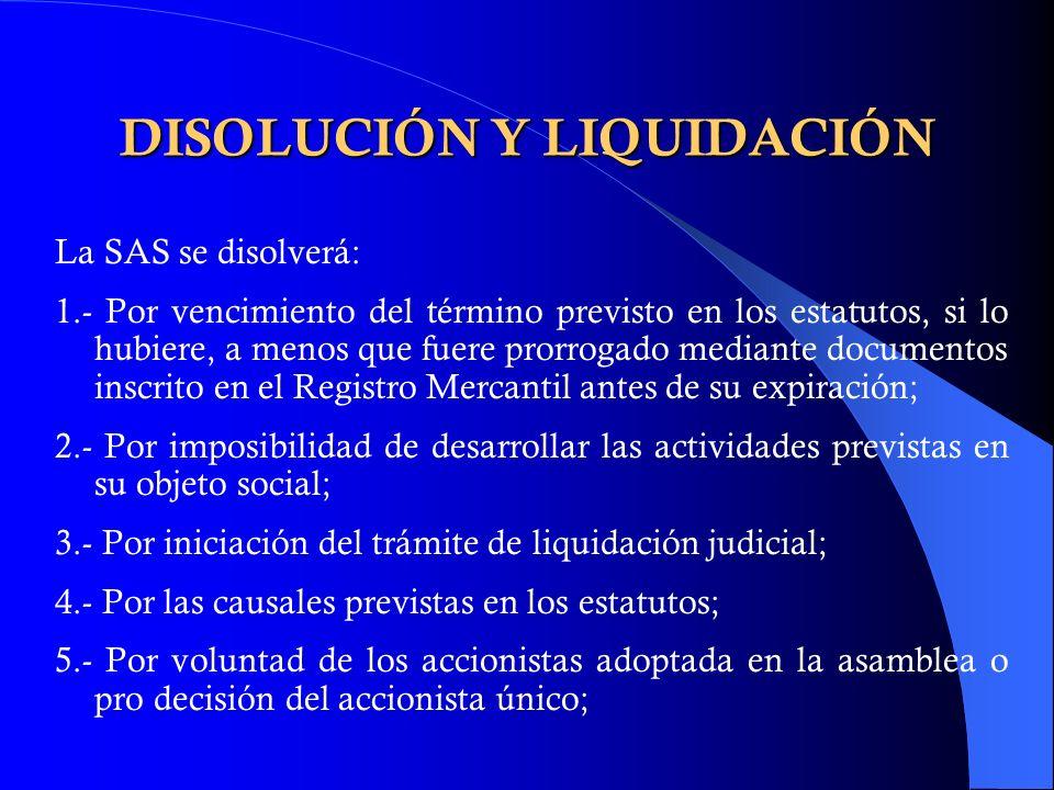 DISOLUCIÓN Y LIQUIDACIÓN La SAS se disolverá: 1.- Por vencimiento del término previsto en los estatutos, si lo hubiere, a menos que fuere prorrogado m