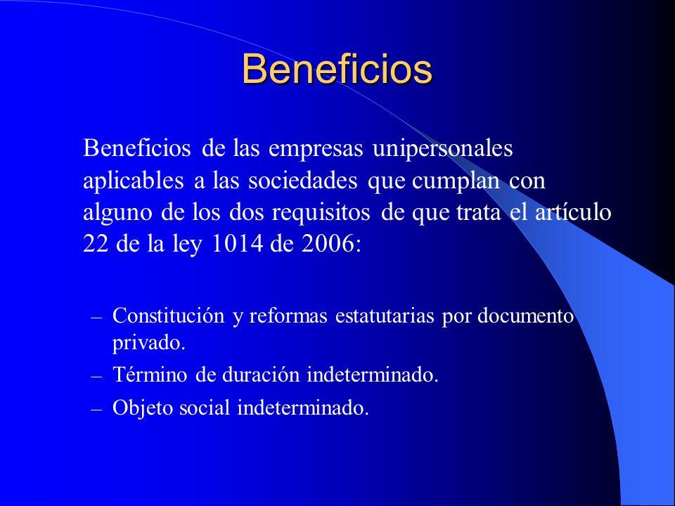 Beneficios Beneficios de las empresas unipersonales aplicables a las sociedades que cumplan con alguno de los dos requisitos de que trata el artículo