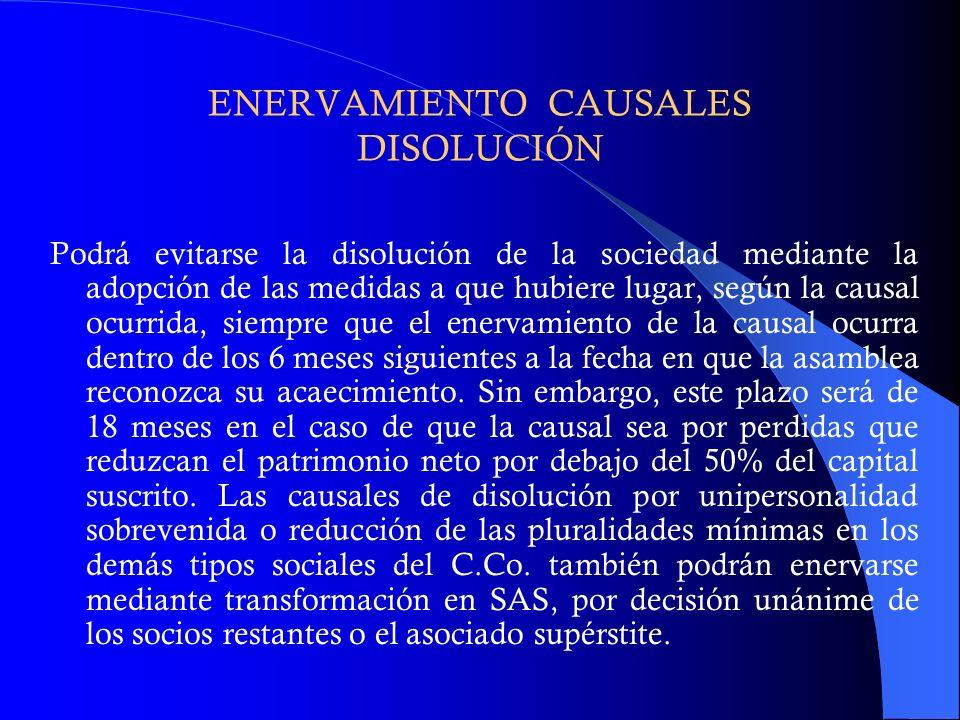 ENERVAMIENTO CAUSALES DISOLUCIÓN Podrá evitarse la disolución de la sociedad mediante la adopción de las medidas a que hubiere lugar, según la causal
