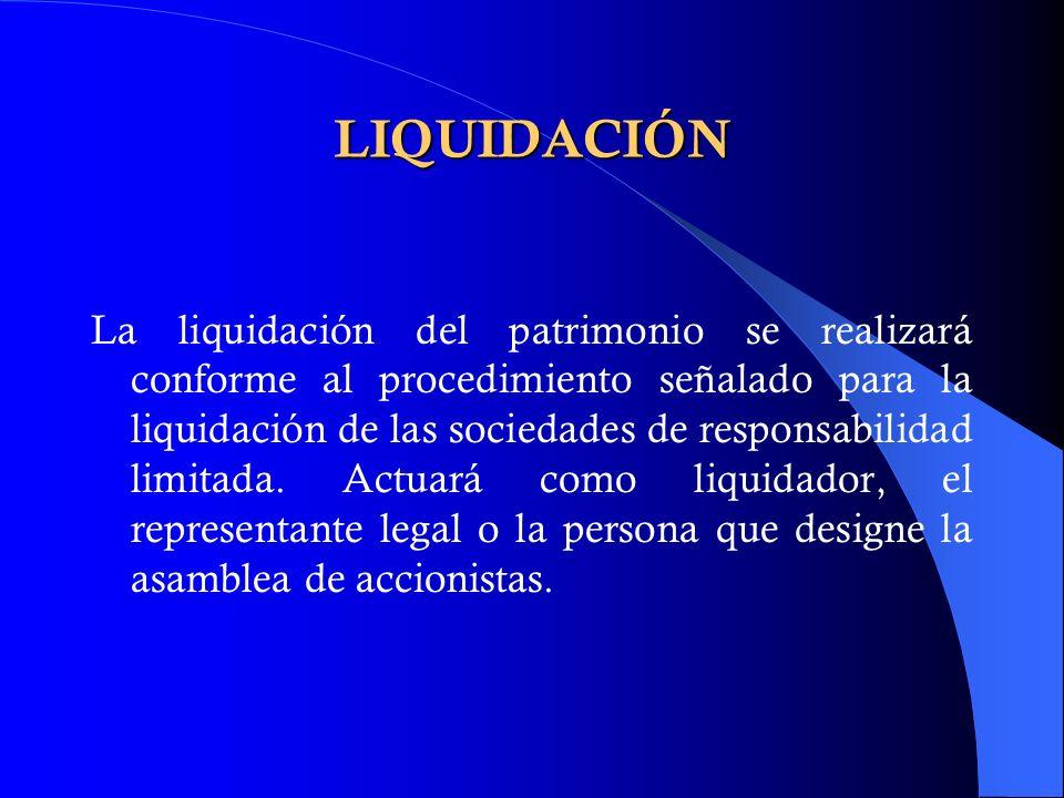 LIQUIDACIÓN La liquidación del patrimonio se realizará conforme al procedimiento señalado para la liquidación de las sociedades de responsabilidad lim