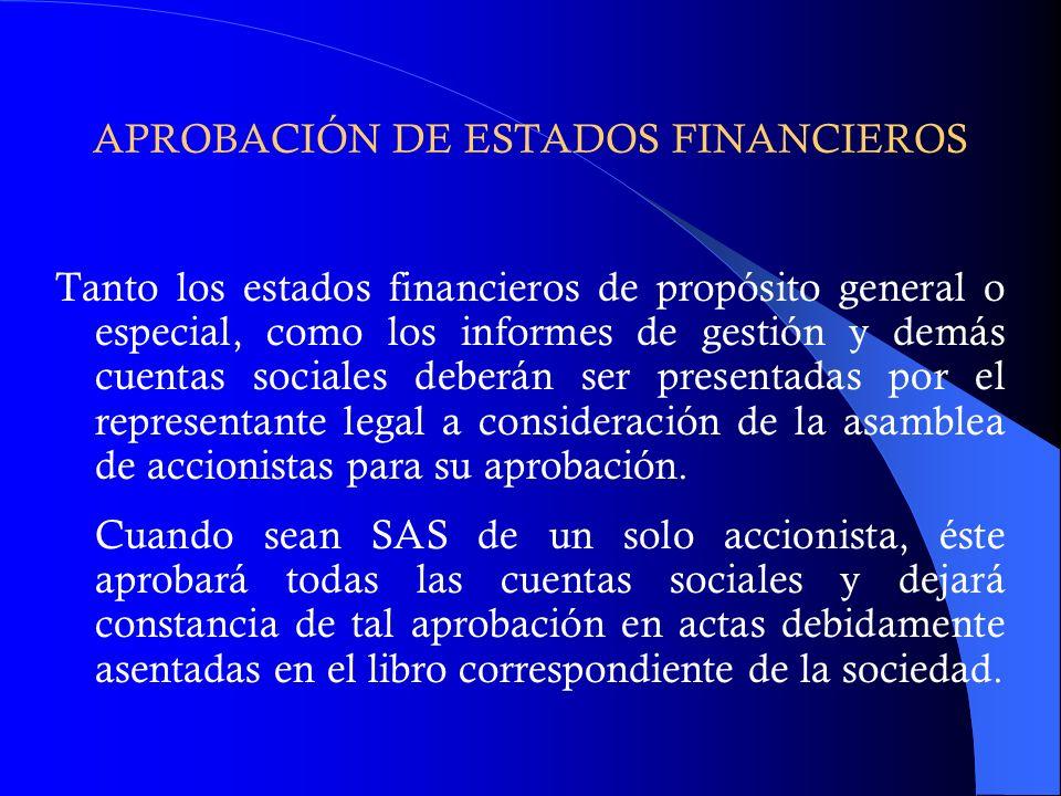 APROBACIÓN DE ESTADOS FINANCIEROS Tanto los estados financieros de propósito general o especial, como los informes de gestión y demás cuentas sociales