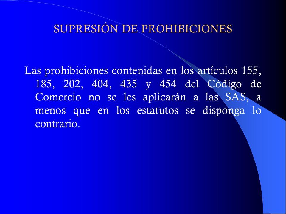 SUPRESIÓN DE PROHIBICIONES Las prohibiciones contenidas en los artículos 155, 185, 202, 404, 435 y 454 del Código de Comercio no se les aplicarán a la