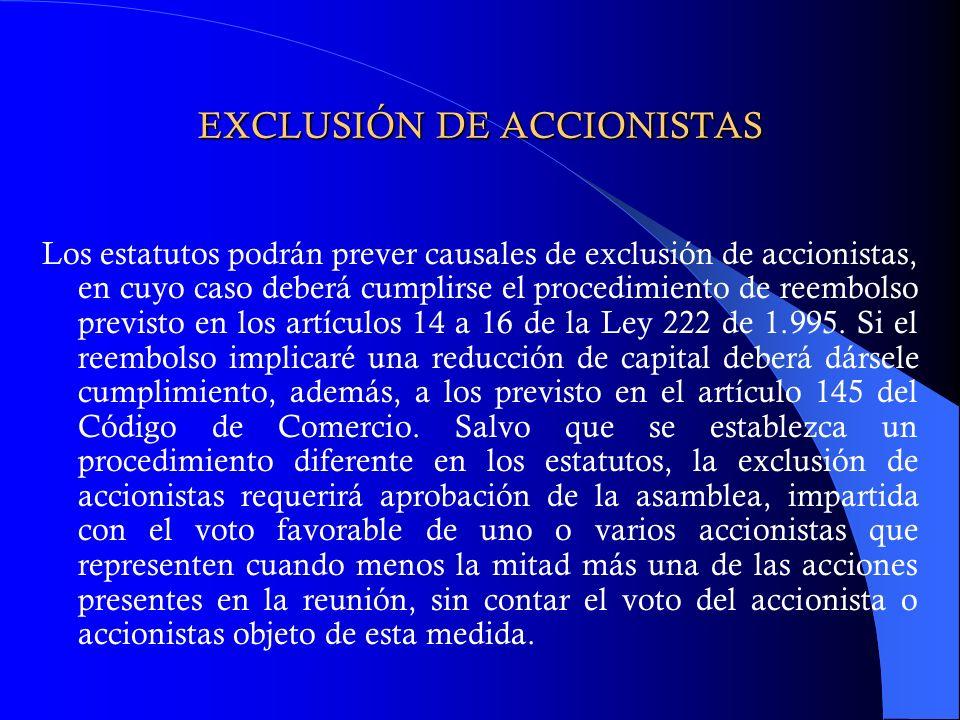 EXCLUSIÓN DE ACCIONISTAS Los estatutos podrán prever causales de exclusión de accionistas, en cuyo caso deberá cumplirse el procedimiento de reembolso
