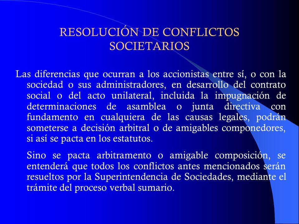 RESOLUCIÓN DE CONFLICTOS SOCIETARIOS Las diferencias que ocurran a los accionistas entre sí, o con la sociedad o sus administradores, en desarrollo de