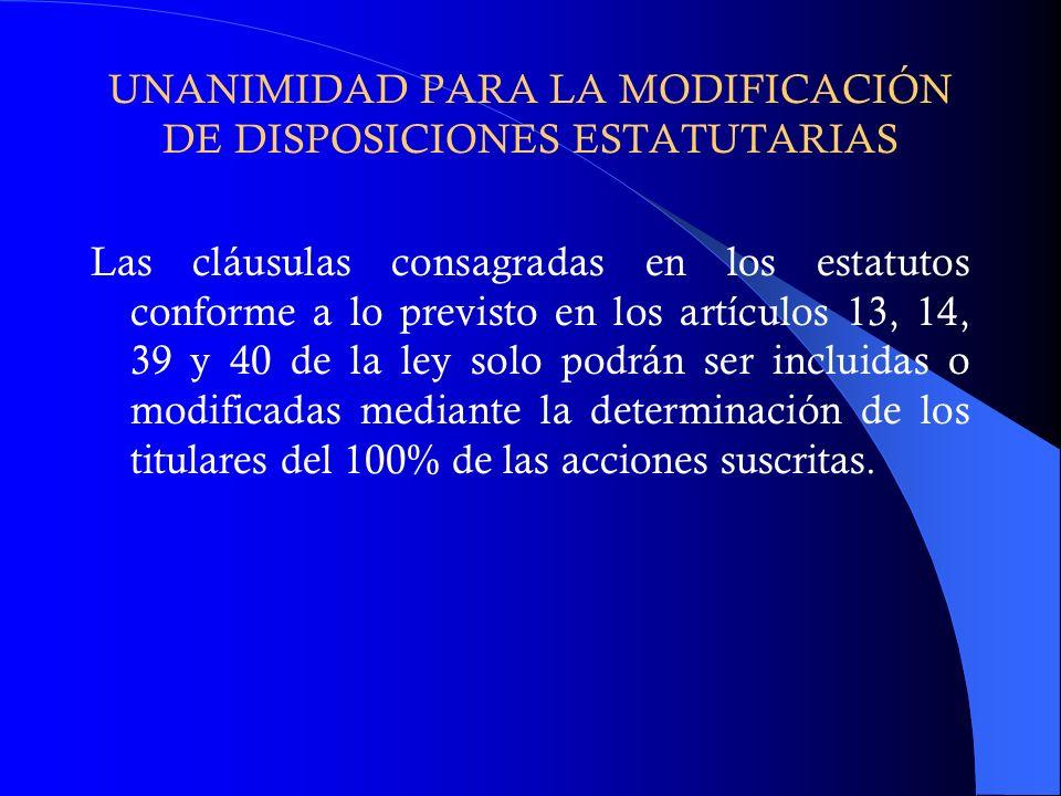 UNANIMIDAD PARA LA MODIFICACIÓN DE DISPOSICIONES ESTATUTARIAS Las cláusulas consagradas en los estatutos conforme a lo previsto en los artículos 13, 1