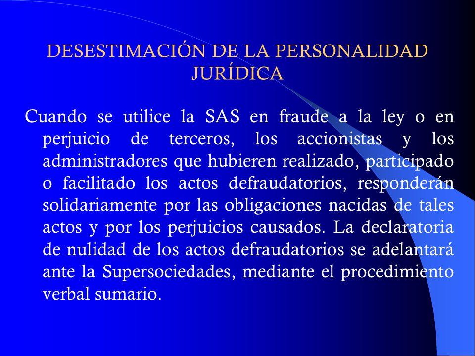 DESESTIMACIÓN DE LA PERSONALIDAD JURÍDICA Cuando se utilice la SAS en fraude a la ley o en perjuicio de terceros, los accionistas y los administradore