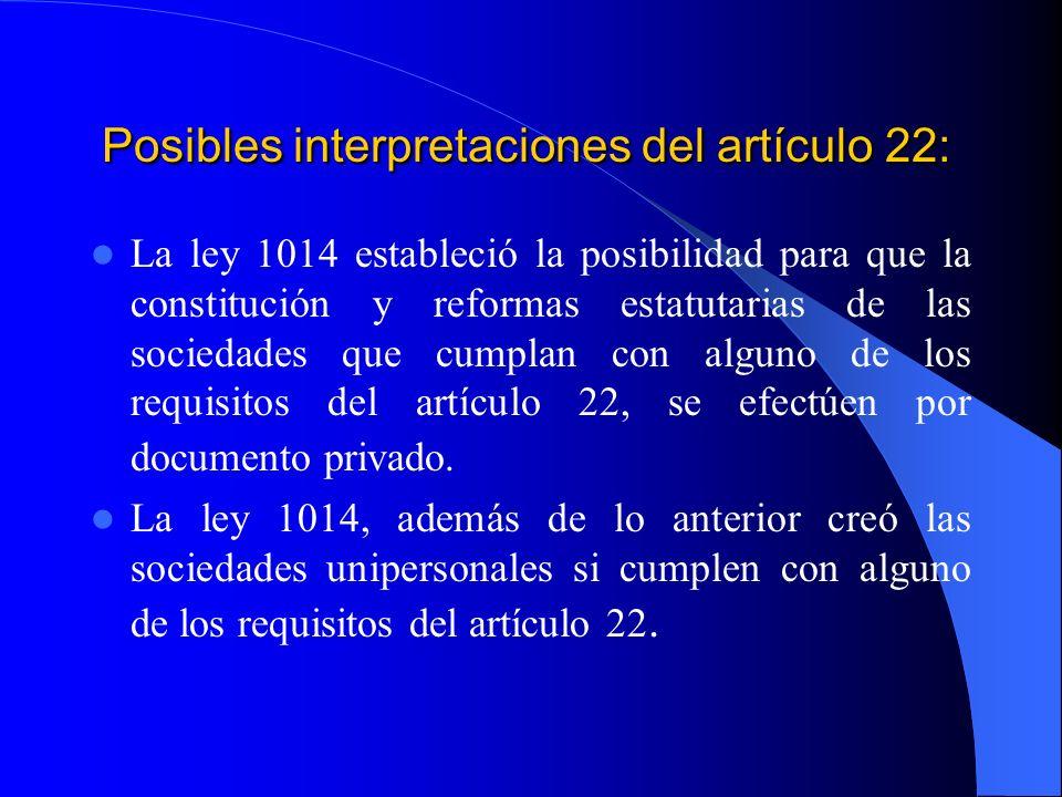 Posibles interpretaciones del artículo 22: La ley 1014 estableció la posibilidad para que la constitución y reformas estatutarias de las sociedades qu