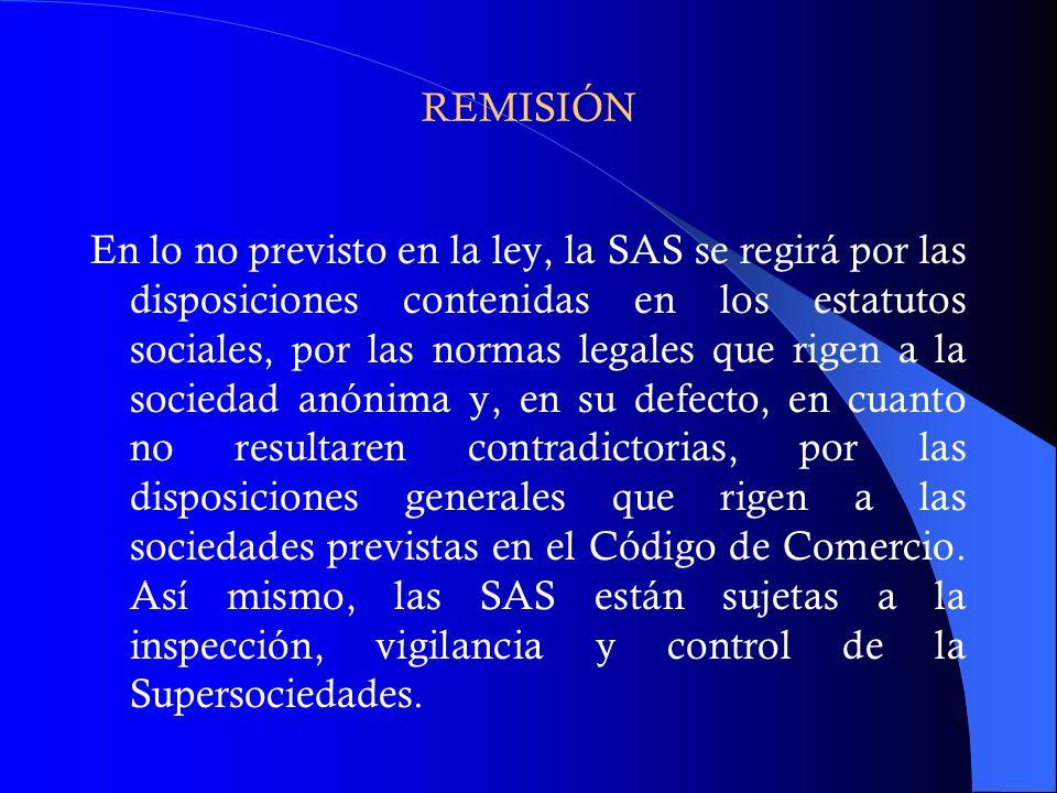 REMISIÓN En lo no previsto en la ley, la SAS se regirá por las disposiciones contenidas en los estatutos sociales, por las normas legales que rigen a