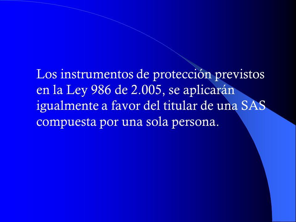Los instrumentos de protección previstos en la Ley 986 de 2.005, se aplicarán igualmente a favor del titular de una SAS compuesta por una sola persona