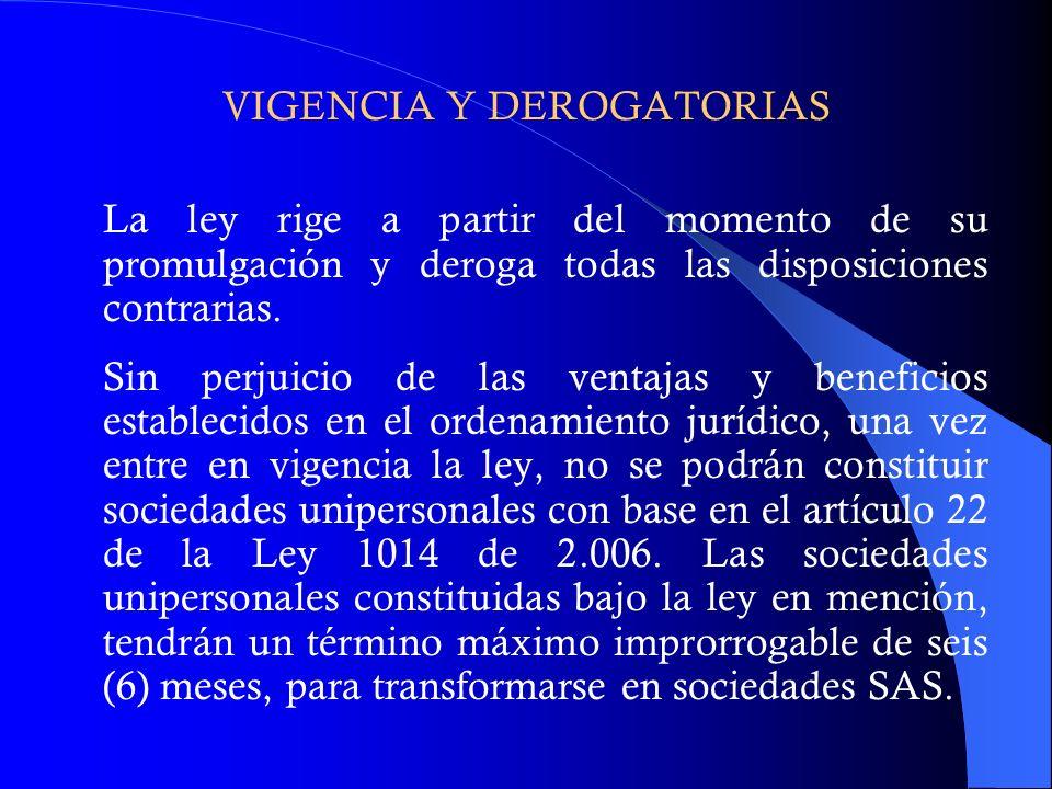 VIGENCIA Y DEROGATORIAS La ley rige a partir del momento de su promulgación y deroga todas las disposiciones contrarias. Sin perjuicio de las ventajas