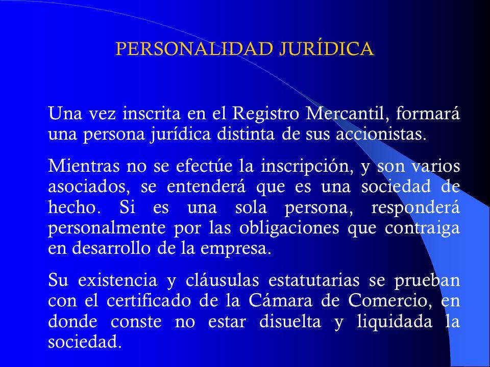 PERSONALIDAD JURÍDICA Una vez inscrita en el Registro Mercantil, formará una persona jurídica distinta de sus accionistas. Mientras no se efectúe la i