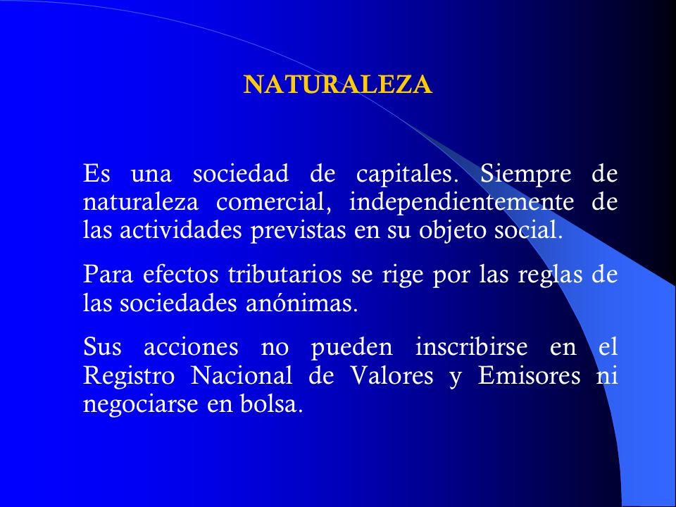 NATURALEZA Es una sociedad de capitales. Siempre de naturaleza comercial, independientemente de las actividades previstas en su objeto social. Para ef