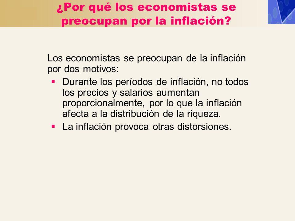 ¿Por qué los economistas se preocupan por la inflación? Los economistas se preocupan de la inflación por dos motivos: Durante los períodos de inflació