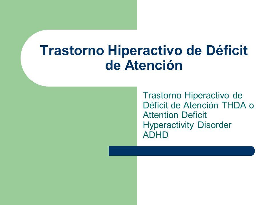Trastorno Hiperactivo de Déficit de Atención Trastorno Hiperactivo de Déficit de Atención THDA o Attention Deficit Hyperactivity Disorder ADHD