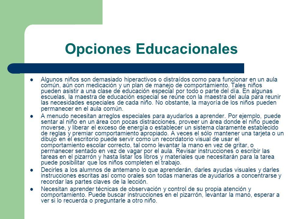 Opciones Educacionales Algunos niños son demasiado hiperactivos o distraídos como para funcionar en un aula común, aún con medicación y un plan de man