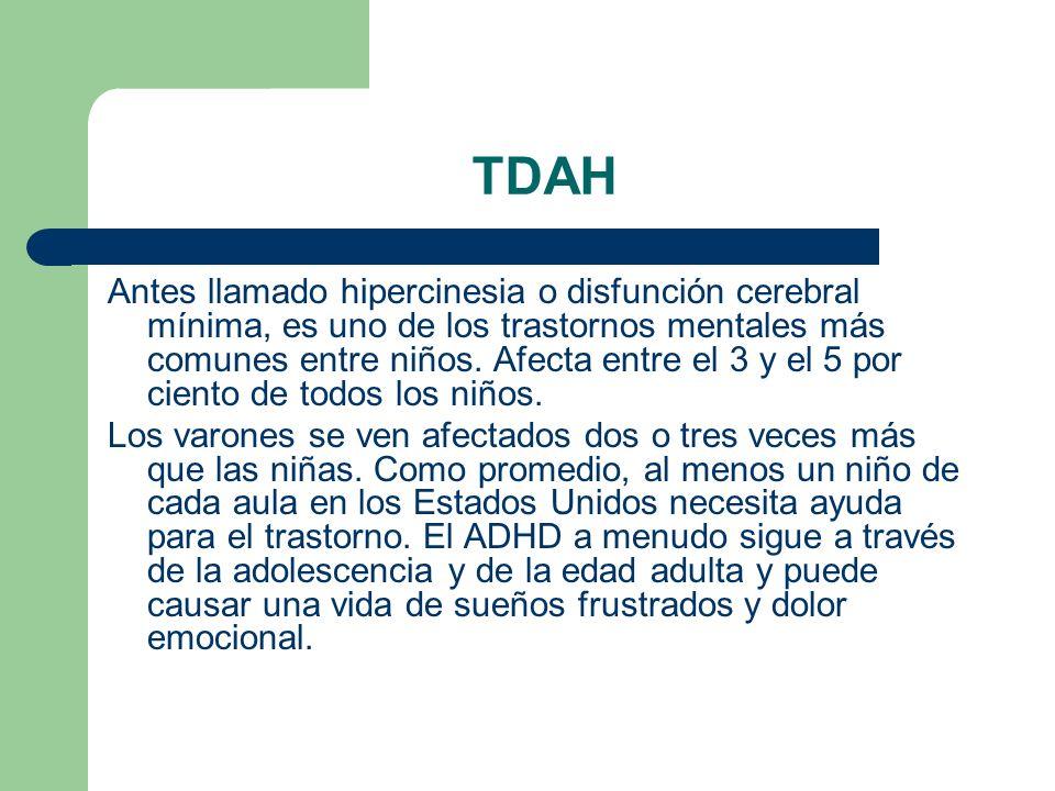 TDAH Antes llamado hipercinesia o disfunción cerebral mínima, es uno de los trastornos mentales más comunes entre niños. Afecta entre el 3 y el 5 por