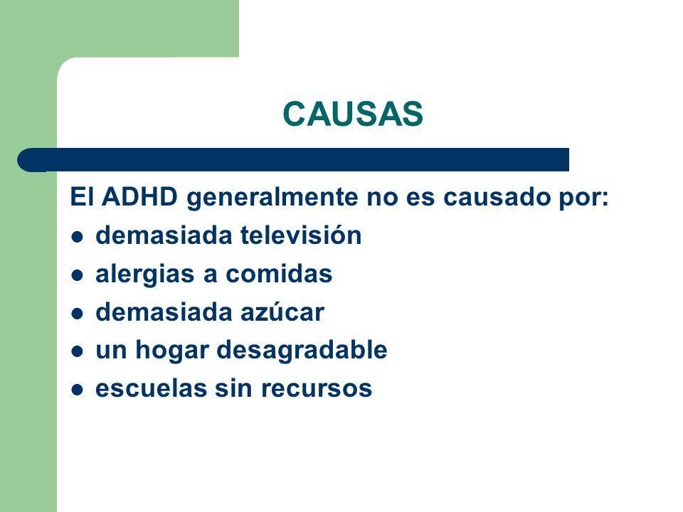 CAUSAS El ADHD generalmente no es causado por: demasiada televisión alergias a comidas demasiada azúcar un hogar desagradable escuelas sin recursos