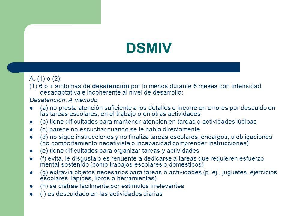 DSMIV A. (1) o (2): (1) 6 o + síntomas de desatención por lo menos durante 6 meses con intensidad desadaptativa e incoherente al nivel de desarrollo: