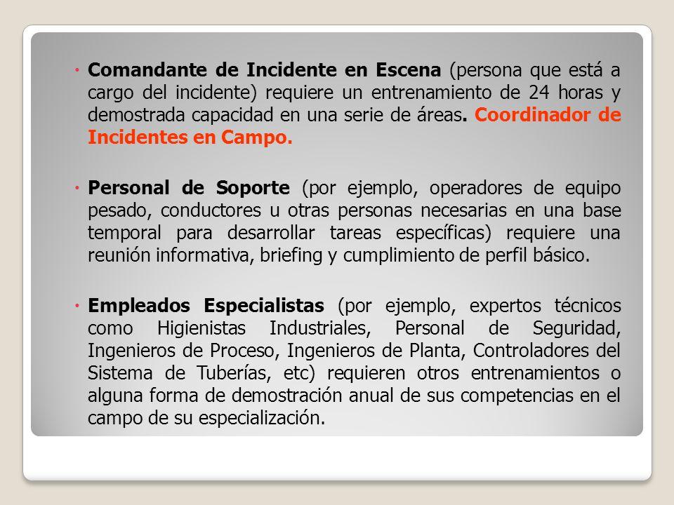 Comandante de Incidente en Escena (persona que está a cargo del incidente) requiere un entrenamiento de 24 horas y demostrada capacidad en una serie d