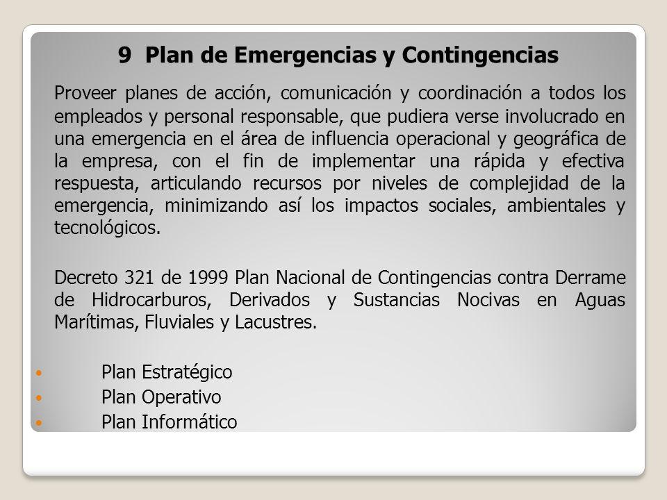 9 Plan de Emergencias y Contingencias Proveer planes de acción, comunicación y coordinación a todos los empleados y personal responsable, que pudiera