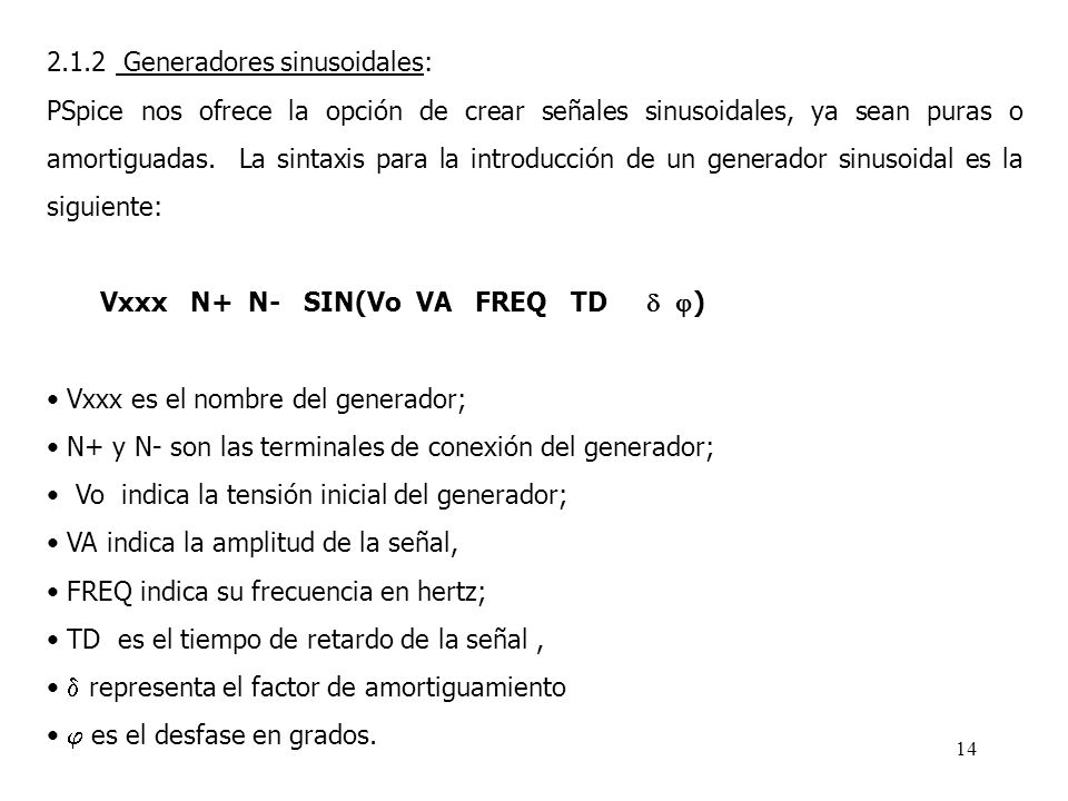 13 Fuentes independientes V1 1 0 DC 5 I1 2 3 DC 1m