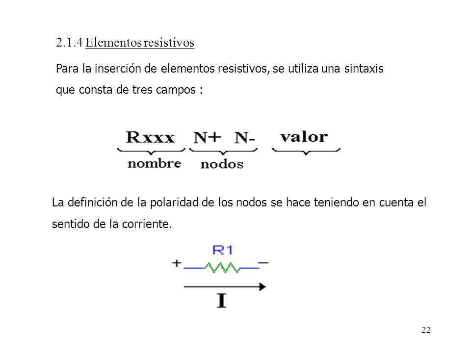 21 Fuentes independientes V1 1 0 DC 5 I1 2 3 DC 1m V2 7 0 SIN(0 2 2 0 0 0) Fuentes controladas por tensión E1 5 0 3 0 2 G1 7 6 4 5 2.5 Fuentes control