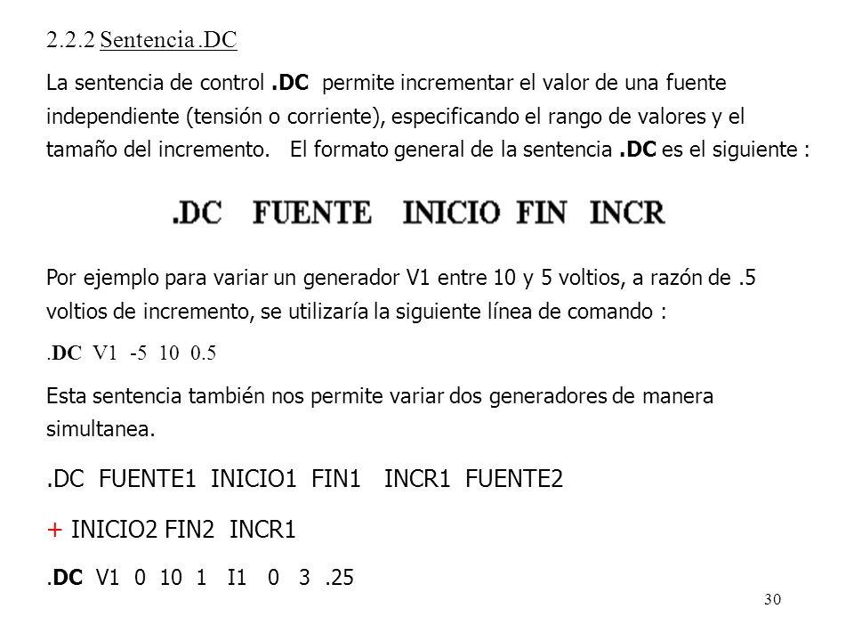 29 2.2 Sentencias de control 2.2.1 Sentencia.OP Esta sentencia de control indica a PSPICE que calcule el punto de operación DC para el circuito que se